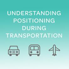 Understanding Positioning during Transportation